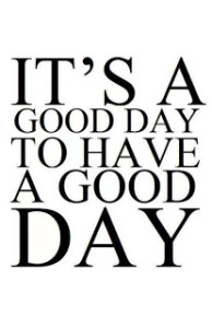 It's a good day to have a good day